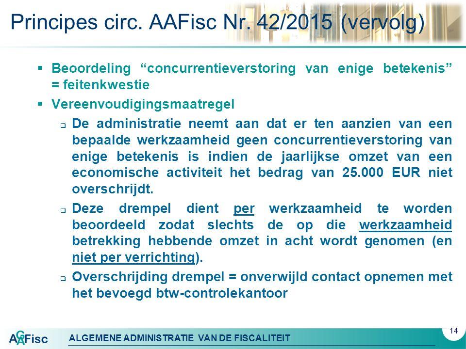 """ALGEMENE ADMINISTRATIE VAN DE FISCALITEIT Principes circ. AAFisc Nr. 42/2015 (vervolg)  Beoordeling """"concurrentieverstoring van enige betekenis"""" = fe"""