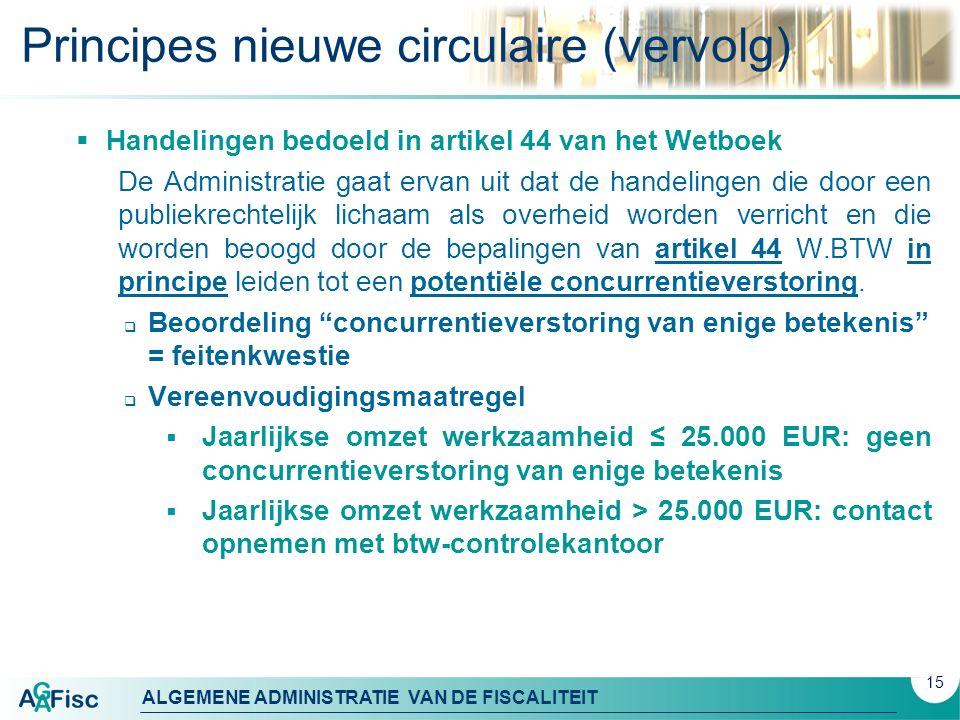ALGEMENE ADMINISTRATIE VAN DE FISCALITEIT Principes nieuwe circulaire (vervolg)  Handelingen bedoeld in artikel 44 van het Wetboek De Administratie g