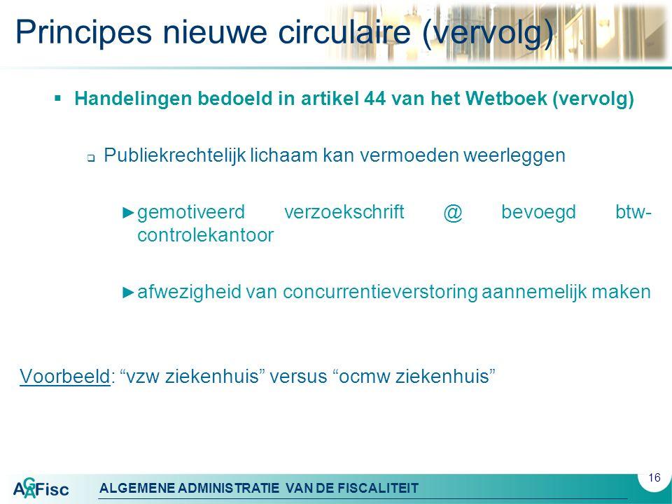 ALGEMENE ADMINISTRATIE VAN DE FISCALITEIT Principes nieuwe circulaire (vervolg)  Handelingen bedoeld in artikel 44 van het Wetboek (vervolg)  Publie