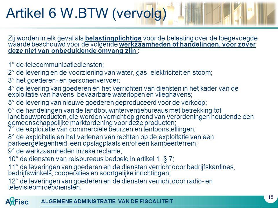 ALGEMENE ADMINISTRATIE VAN DE FISCALITEIT Artikel 6 W.BTW (vervolg) Zij worden in elk geval als belastingplichtige voor de belasting over de toegevoeg