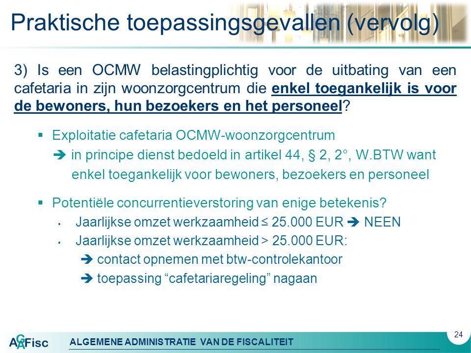 ALGEMENE ADMINISTRATIE VAN DE FISCALITEIT Praktische toepassingsgevallen (vervolg) 3) Is een OCMW belastingplichtig voor de uitbating van een cafetari