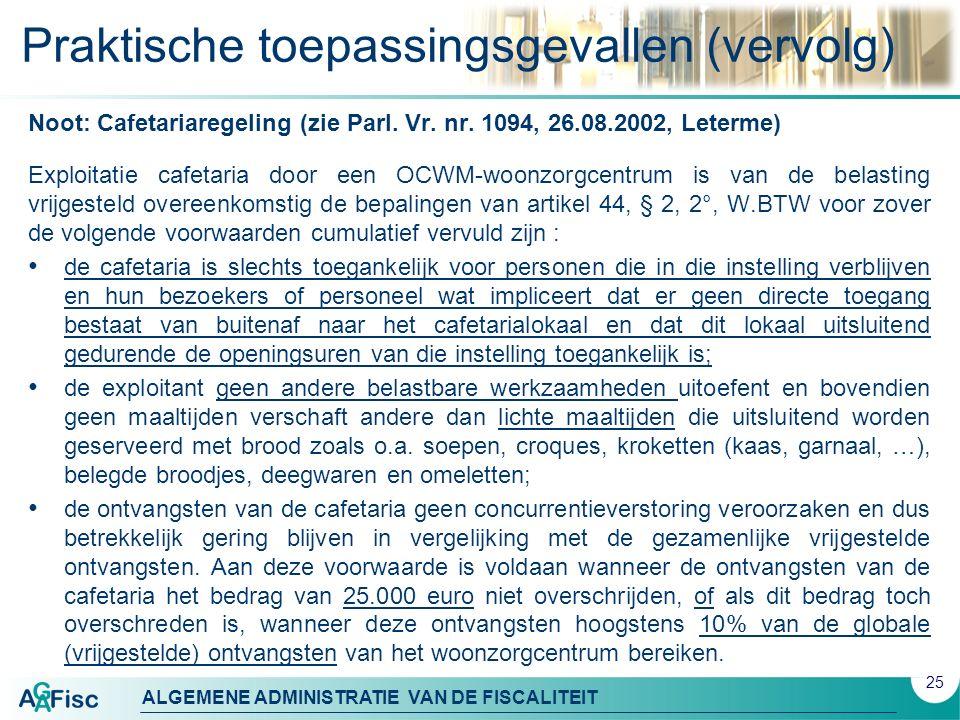ALGEMENE ADMINISTRATIE VAN DE FISCALITEIT Praktische toepassingsgevallen (vervolg) Noot: Cafetariaregeling (zie Parl. Vr. nr. 1094, 26.08.2002, Leterm
