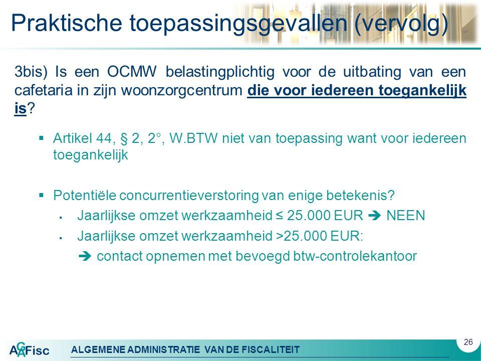 ALGEMENE ADMINISTRATIE VAN DE FISCALITEIT Praktische toepassingsgevallen (vervolg) 3bis) Is een OCMW belastingplichtig voor de uitbating van een cafet