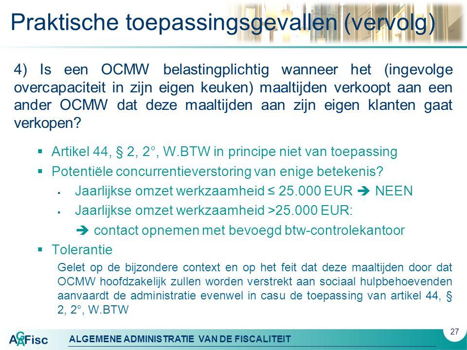 ALGEMENE ADMINISTRATIE VAN DE FISCALITEIT Praktische toepassingsgevallen (vervolg) 4) Is een OCMW belastingplichtig wanneer het (ingevolge overcapacit