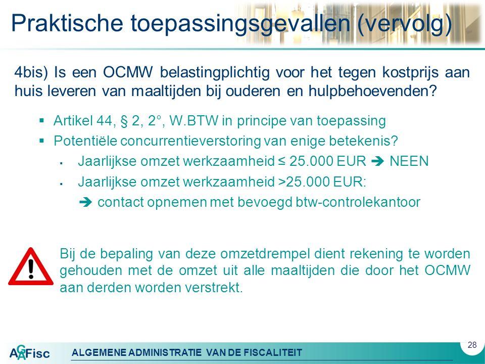 ALGEMENE ADMINISTRATIE VAN DE FISCALITEIT Praktische toepassingsgevallen (vervolg) 4bis) Is een OCMW belastingplichtig voor het tegen kostprijs aan huis leveren van maaltijden bij ouderen en hulpbehoevenden.