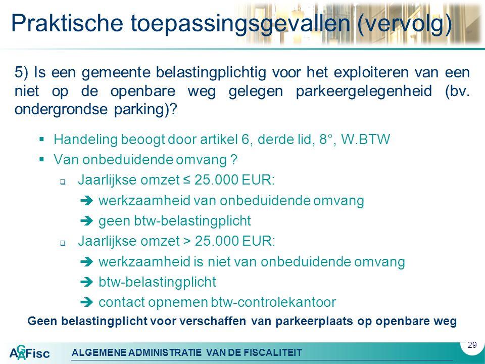ALGEMENE ADMINISTRATIE VAN DE FISCALITEIT Praktische toepassingsgevallen (vervolg) 5) Is een gemeente belastingplichtig voor het exploiteren van een niet op de openbare weg gelegen parkeergelegenheid (bv.