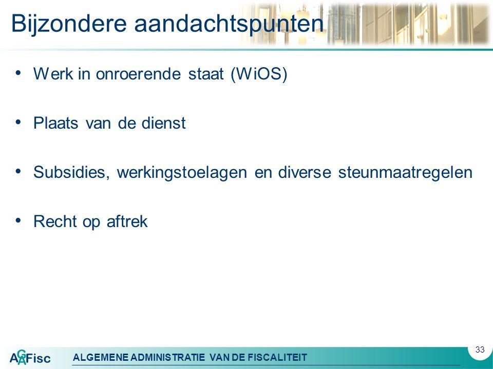 ALGEMENE ADMINISTRATIE VAN DE FISCALITEIT Bijzondere aandachtspunten Werk in onroerende staat (WiOS) Plaats van de dienst Subsidies, werkingstoelagen