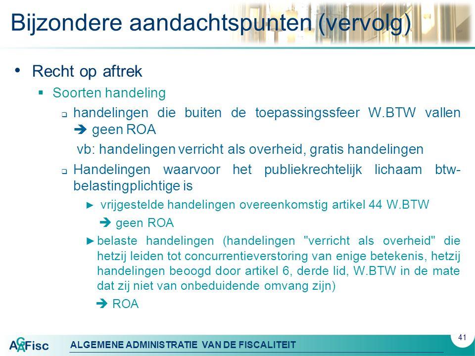 ALGEMENE ADMINISTRATIE VAN DE FISCALITEIT Bijzondere aandachtspunten (vervolg) Recht op aftrek  Soorten handeling  handelingen die buiten de toepass