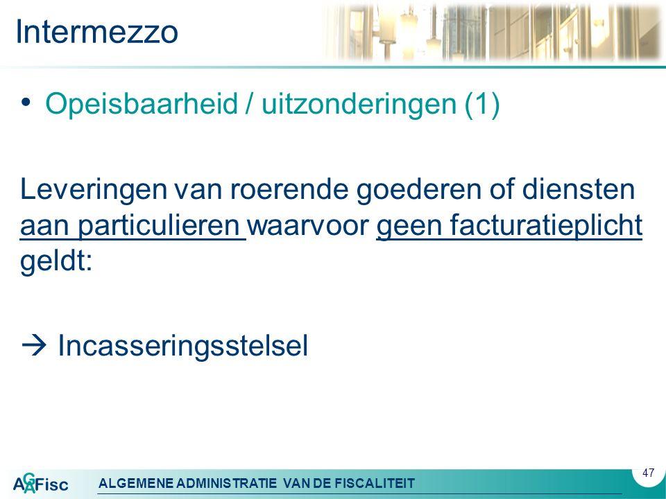 ALGEMENE ADMINISTRATIE VAN DE FISCALITEIT Intermezzo Opeisbaarheid / uitzonderingen (1) Leveringen van roerende goederen of diensten aan particulieren