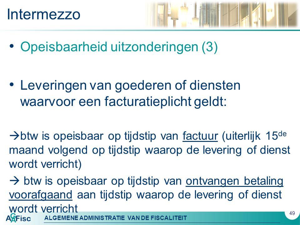 ALGEMENE ADMINISTRATIE VAN DE FISCALITEIT Intermezzo Opeisbaarheid uitzonderingen (3) Leveringen van goederen of diensten waarvoor een facturatieplich