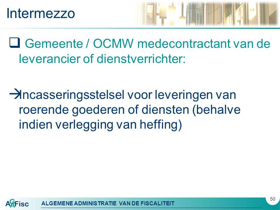 ALGEMENE ADMINISTRATIE VAN DE FISCALITEIT Intermezzo  Gemeente / OCMW medecontractant van de leverancier of dienstverrichter:  Incasseringsstelsel v