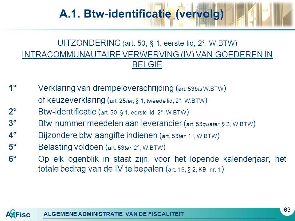 ALGEMENE ADMINISTRATIE VAN DE FISCALITEIT A.1. Btw-identificatie (vervolg) UITZONDERING (art.