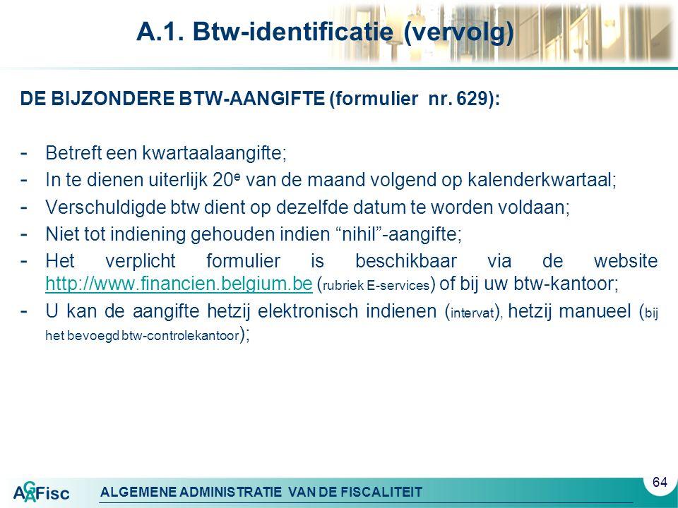 ALGEMENE ADMINISTRATIE VAN DE FISCALITEIT A.1. Btw-identificatie (vervolg) DE BIJZONDERE BTW-AANGIFTE (formulier nr. 629): - Betreft een kwartaalaangi