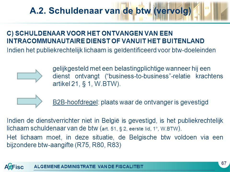 ALGEMENE ADMINISTRATIE VAN DE FISCALITEIT A.2. Schuldenaar van de btw (vervolg) C) SCHULDENAAR VOOR HET ONTVANGEN VAN EEN INTRACOMMUNAUTAIRE DIENST OF