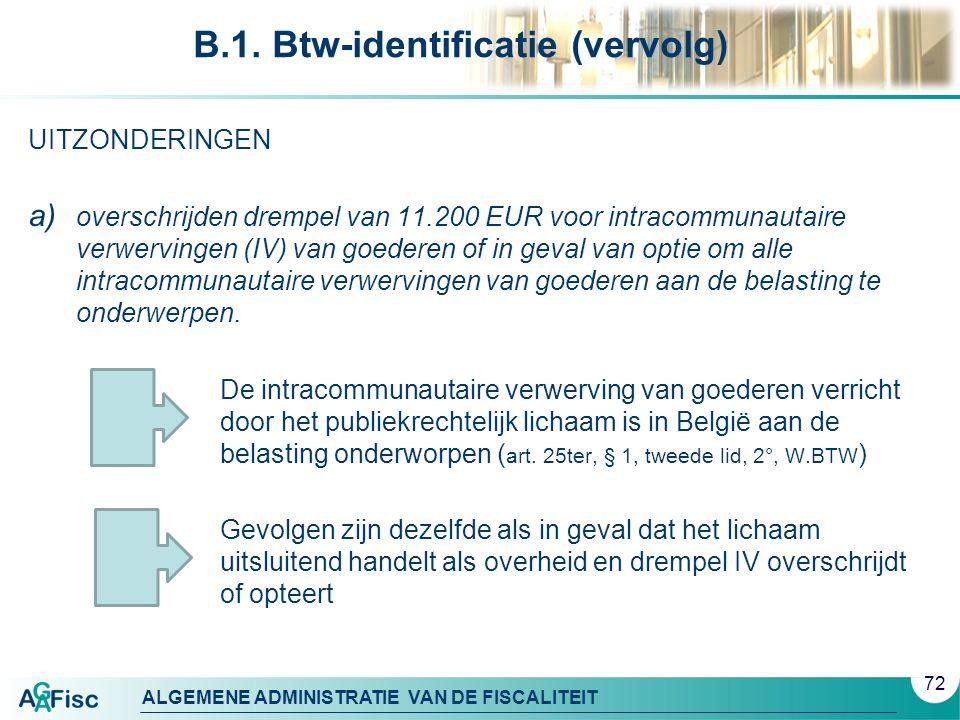 ALGEMENE ADMINISTRATIE VAN DE FISCALITEIT B.1. Btw-identificatie (vervolg) UITZONDERINGEN a) overschrijden drempel van 11.200 EUR voor intracommunauta
