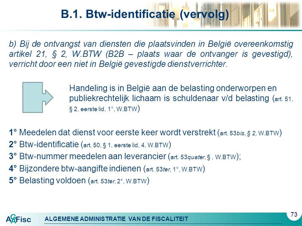 ALGEMENE ADMINISTRATIE VAN DE FISCALITEIT B.1. Btw-identificatie (vervolg) b) Bij de ontvangst van diensten die plaatsvinden in België overeenkomstig