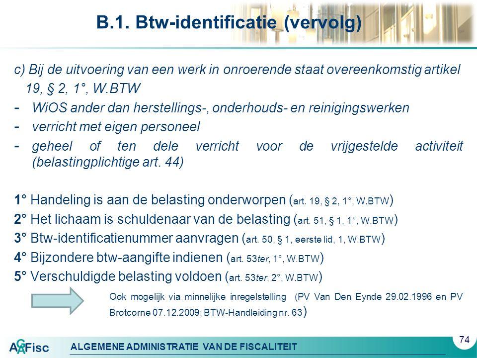 ALGEMENE ADMINISTRATIE VAN DE FISCALITEIT B.1. Btw-identificatie (vervolg) c) Bij de uitvoering van een werk in onroerende staat overeenkomstig artike