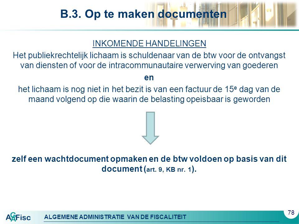 ALGEMENE ADMINISTRATIE VAN DE FISCALITEIT B.3. Op te maken documenten INKOMENDE HANDELINGEN Het publiekrechtelijk lichaam is schuldenaar van de btw vo