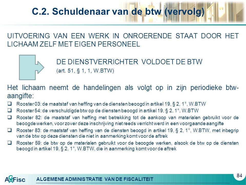 ALGEMENE ADMINISTRATIE VAN DE FISCALITEIT C.2. Schuldenaar van de btw (vervolg) UITVOERING VAN EEN WERK IN ONROERENDE STAAT DOOR HET LICHAAM ZELF MET