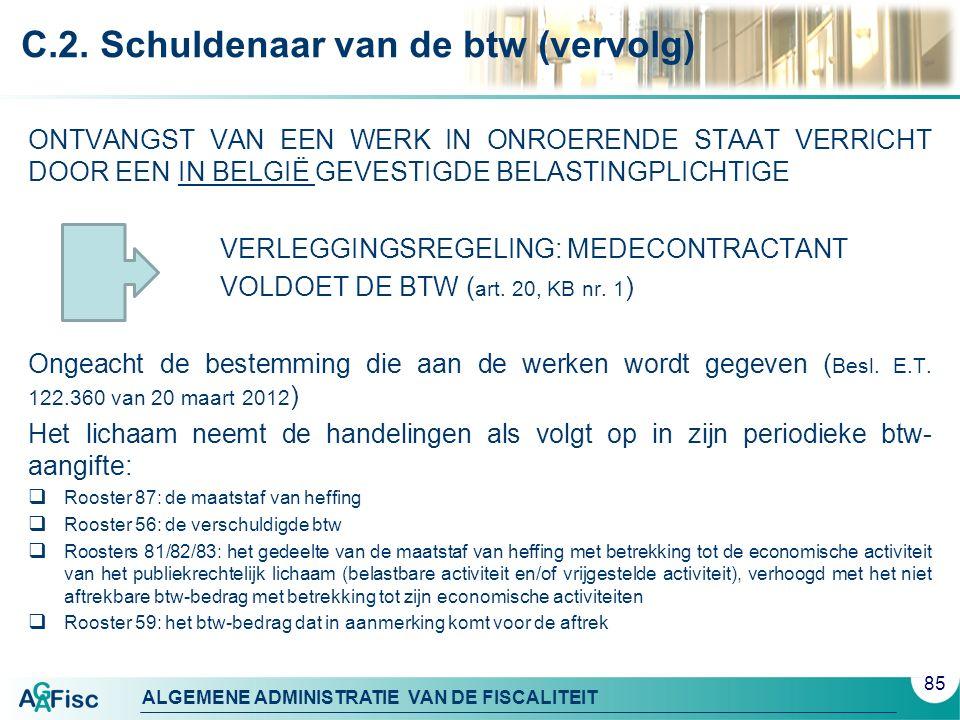 ALGEMENE ADMINISTRATIE VAN DE FISCALITEIT C.2. Schuldenaar van de btw (vervolg) ONTVANGST VAN EEN WERK IN ONROERENDE STAAT VERRICHT DOOR EEN IN BELGIË
