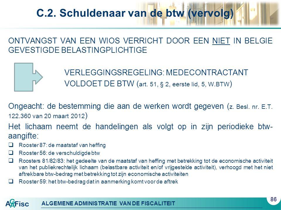 ALGEMENE ADMINISTRATIE VAN DE FISCALITEIT C.2. Schuldenaar van de btw (vervolg) ONTVANGST VAN EEN WIOS VERRICHT DOOR EEN NIET IN BELGIE GEVESTIGDE BEL