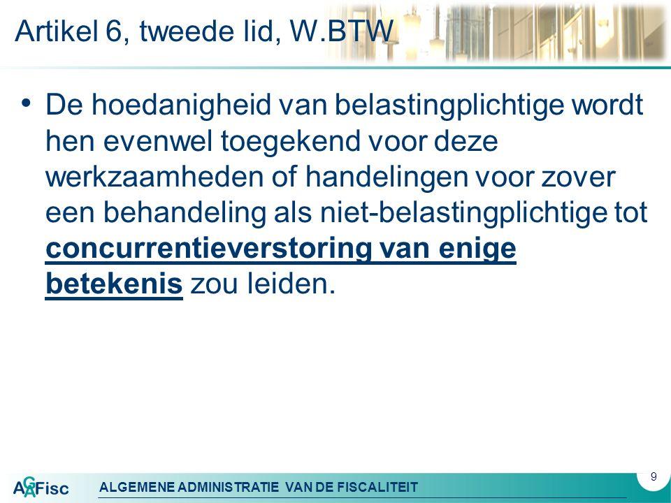 ALGEMENE ADMINISTRATIE VAN DE FISCALITEIT Artikel 6, tweede lid, W.BTW De hoedanigheid van belastingplichtige wordt hen evenwel toegekend voor deze we