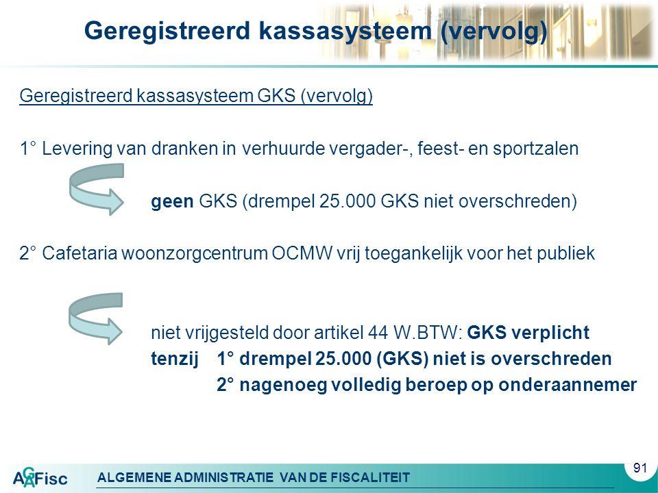 ALGEMENE ADMINISTRATIE VAN DE FISCALITEIT Geregistreerd kassasysteem (vervolg) Geregistreerd kassasysteem GKS (vervolg) 1° Levering van dranken in ver