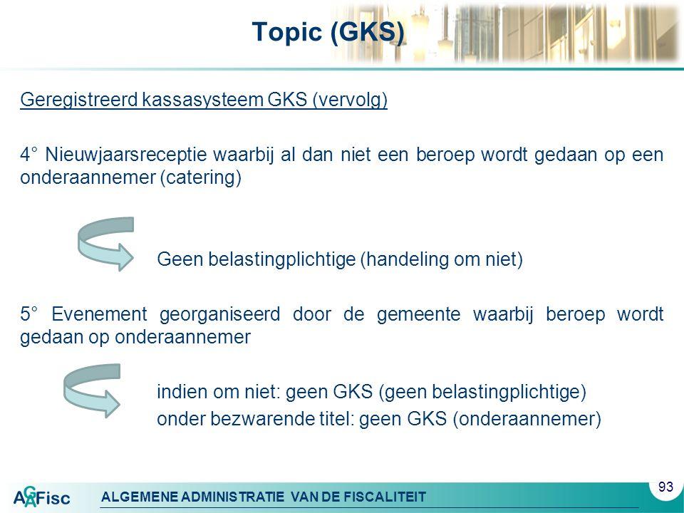ALGEMENE ADMINISTRATIE VAN DE FISCALITEIT Topic (GKS) Geregistreerd kassasysteem GKS (vervolg) 4° Nieuwjaarsreceptie waarbij al dan niet een beroep wo