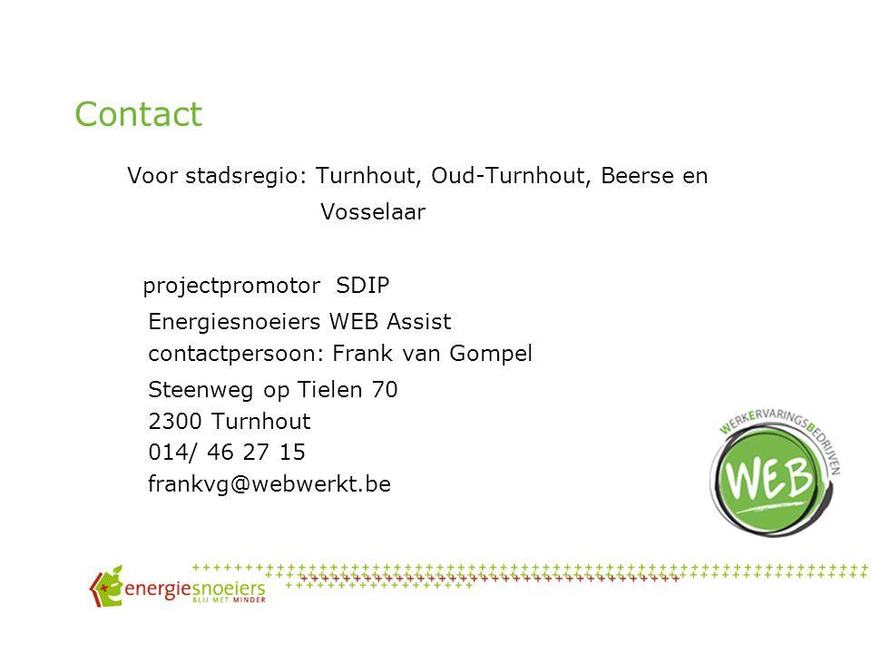 Contact Voor stadsregio: Turnhout, Oud-Turnhout, Beerse en Vosselaar projectpromotor SDIP Energiesnoeiers WEB Assist contactpersoon: Frank van Gompel Steenweg op Tielen 70 2300 Turnhout 014/ 46 27 15 frankvg@webwerkt.be