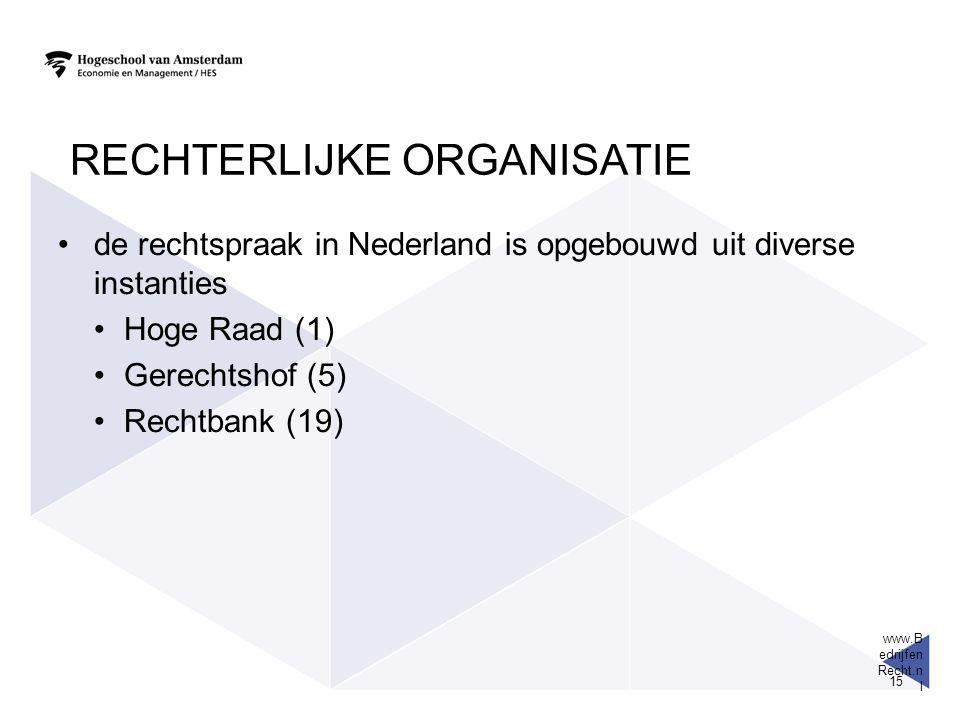 www.B edrijfen Recht.n l 15 RECHTERLIJKE ORGANISATIE de rechtspraak in Nederland is opgebouwd uit diverse instanties Hoge Raad (1) Gerechtshof (5) Rechtbank (19)
