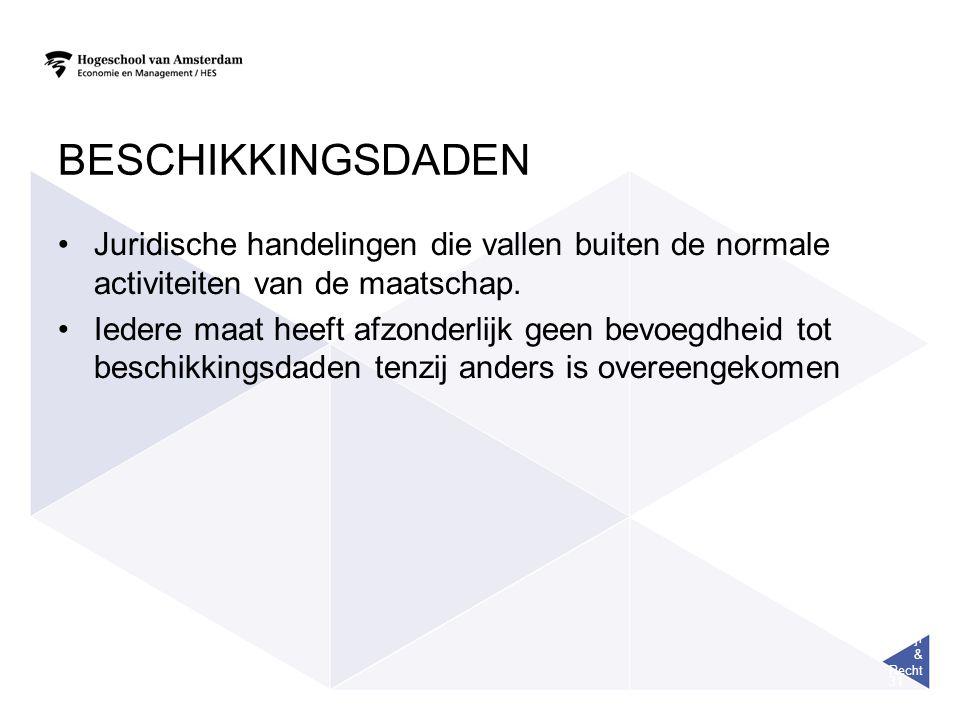 Bedrijf & Recht 31 BESCHIKKINGSDADEN Juridische handelingen die vallen buiten de normale activiteiten van de maatschap.