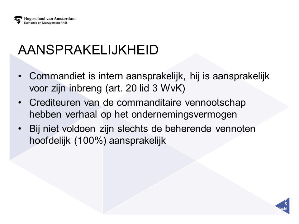 Bedrijf & Recht 42 AANSPRAKELIJKHEID Commandiet is intern aansprakelijk, hij is aansprakelijk voor zijn inbreng (art. 20 lid 3 WvK) Crediteuren van de