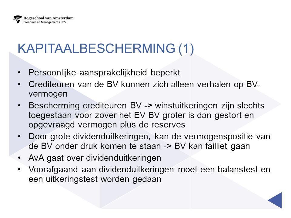KAPITAALBESCHERMING (1) Persoonlijke aansprakelijkheid beperkt Crediteuren van de BV kunnen zich alleen verhalen op BV- vermogen Bescherming crediteur