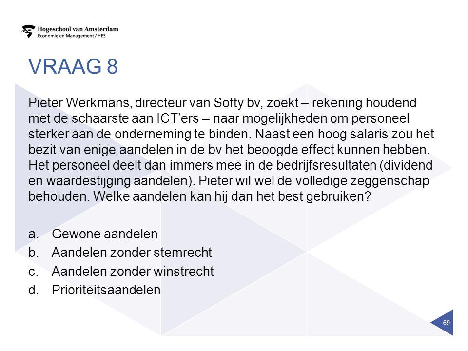 VRAAG 8 Pieter Werkmans, directeur van Softy bv, zoekt – rekening houdend met de schaarste aan ICT'ers – naar mogelijkheden om personeel sterker aan de onderneming te binden.