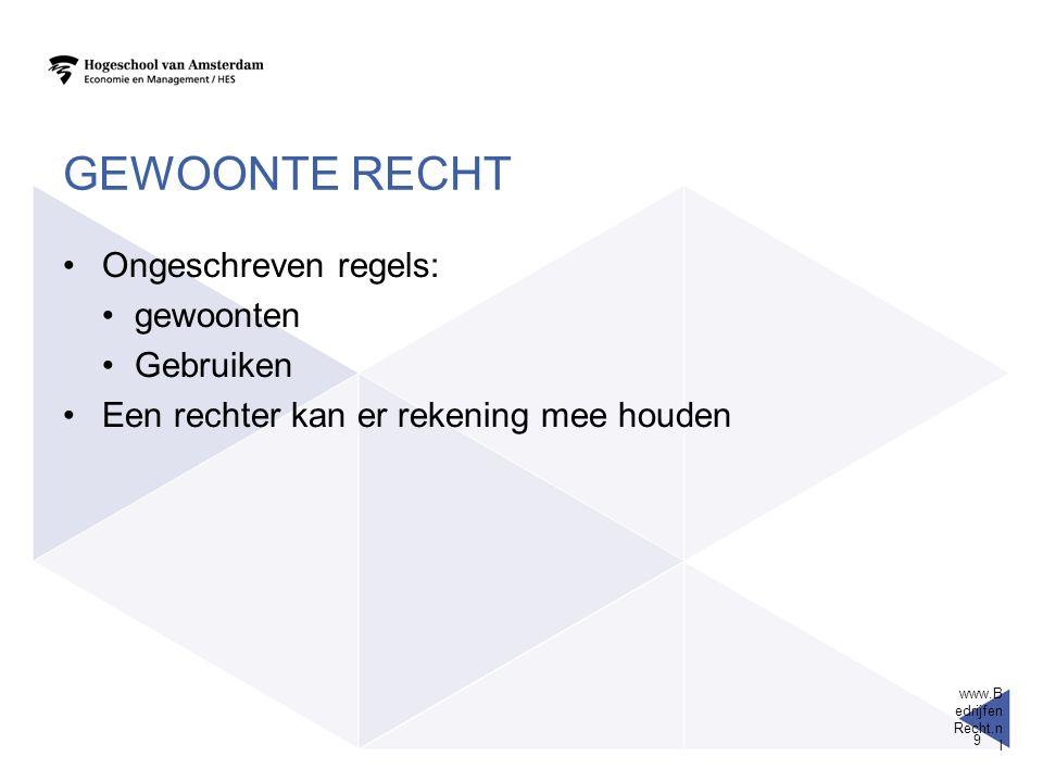 GEWOONTE RECHT Ongeschreven regels: gewoonten Gebruiken Een rechter kan er rekening mee houden www.B edrijfen Recht.n l 9