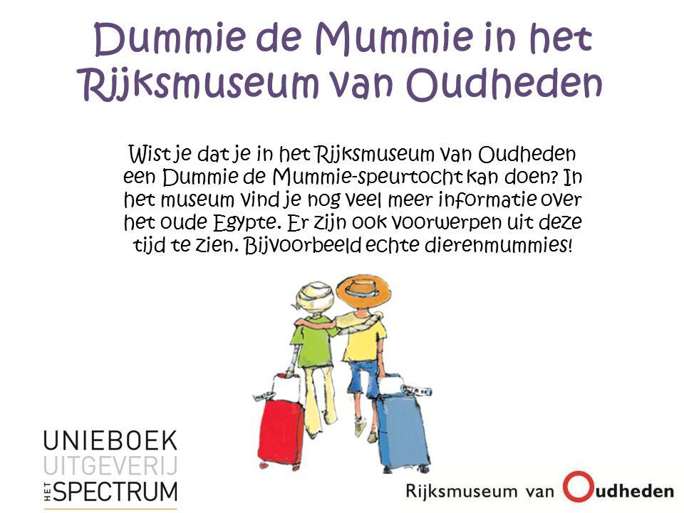 Dummie de Mummie in het Rijksmuseum van Oudheden Wist je dat je in het Rijksmuseum van Oudheden een Dummie de Mummie-speurtocht kan doen.