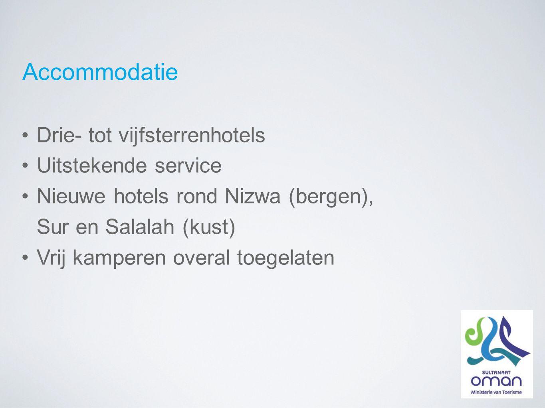Accommodatie Drie- tot vijfsterrenhotels Uitstekende service Nieuwe hotels rond Nizwa (bergen), Sur en Salalah (kust) Vrij kamperen overal toegelaten