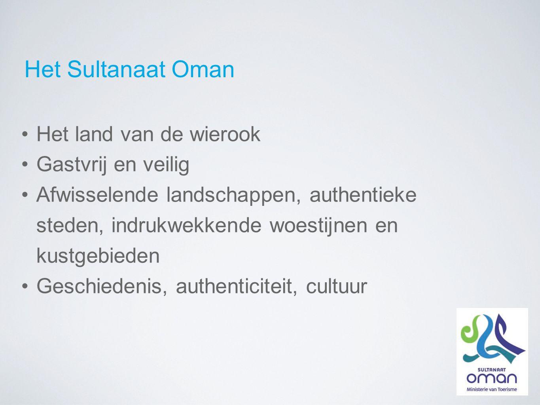 Het Sultanaat Oman Het land van de wierook Gastvrij en veilig Afwisselende landschappen, authentieke steden, indrukwekkende woestijnen en kustgebieden Geschiedenis, authenticiteit, cultuur