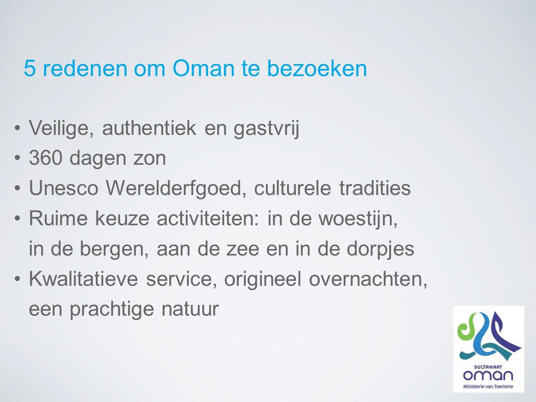 5 redenen om Oman te bezoeken Veilige, authentiek en gastvrij 360 dagen zon Unesco Werelderfgoed, culturele tradities Ruime keuze activiteiten: in de woestijn, in de bergen, aan de zee en in de dorpjes Kwalitatieve service, origineel overnachten, een prachtige natuur
