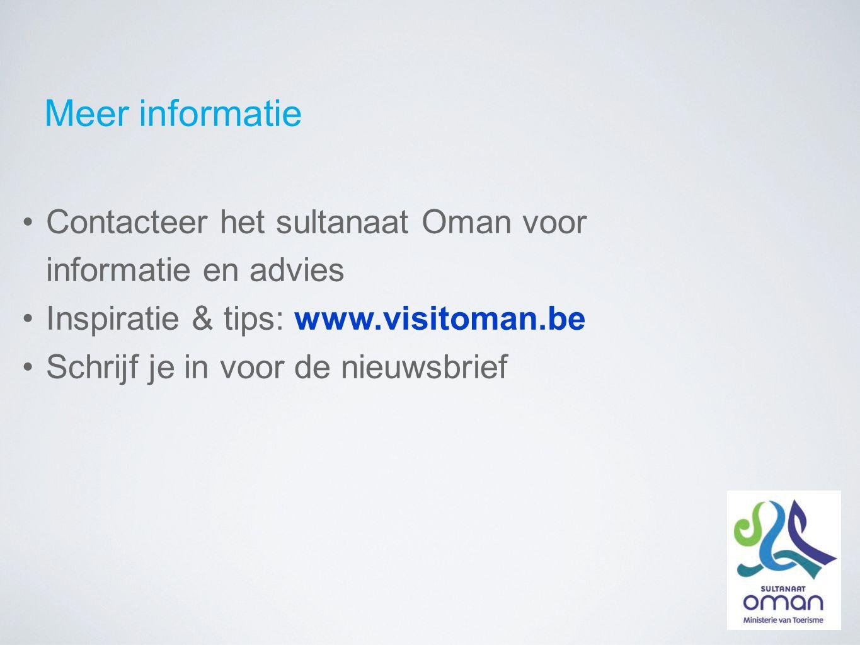 Meer informatie Contacteer het sultanaat Oman voor informatie en advies Inspiratie & tips: www.visitoman.be Schrijf je in voor de nieuwsbrief