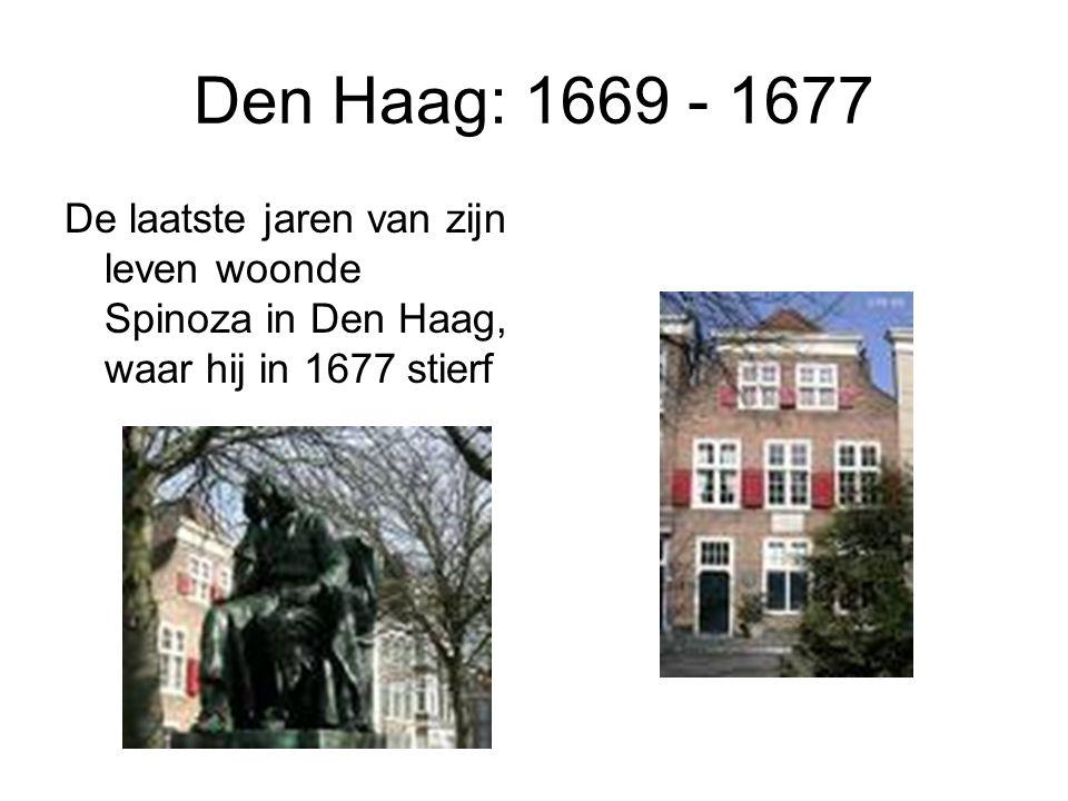 Den Haag: 1669 - 1677 De laatste jaren van zijn leven woonde Spinoza in Den Haag, waar hij in 1677 stierf