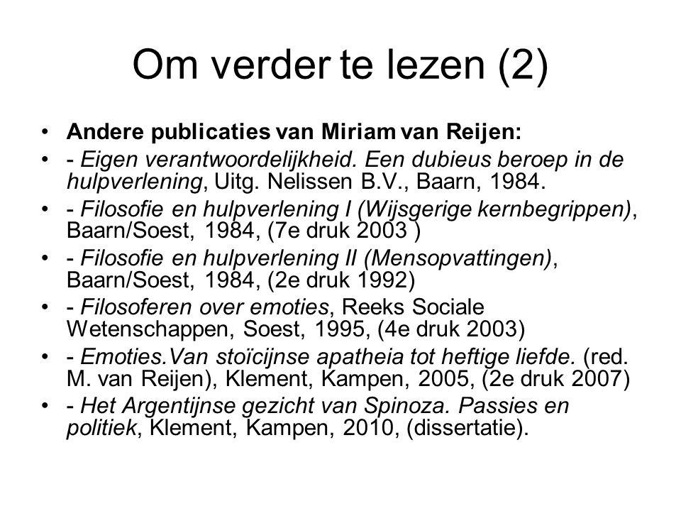 Om verder te lezen (2) Andere publicaties van Miriam van Reijen: - Eigen verantwoordelijkheid. Een dubieus beroep in de hulpverlening, Uitg. Nelissen