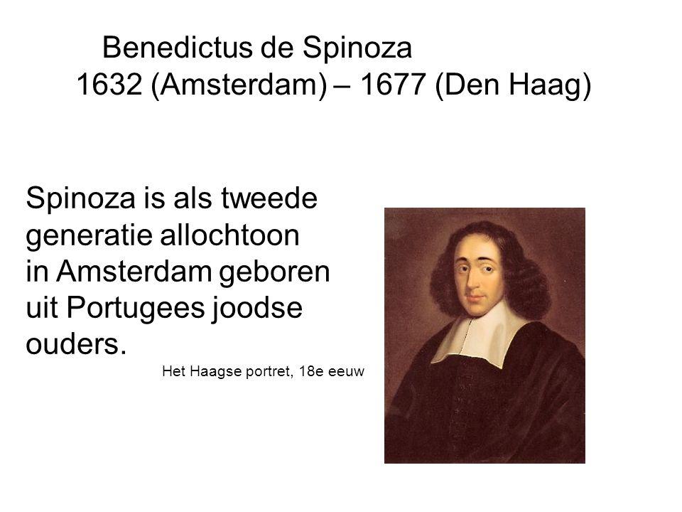 Benedictus de Spinoza 1632 (Amsterdam) – 1677 (Den Haag) Spinoza is als tweede generatie allochtoon in Amsterdam geboren uit Portugees joodse ouders.
