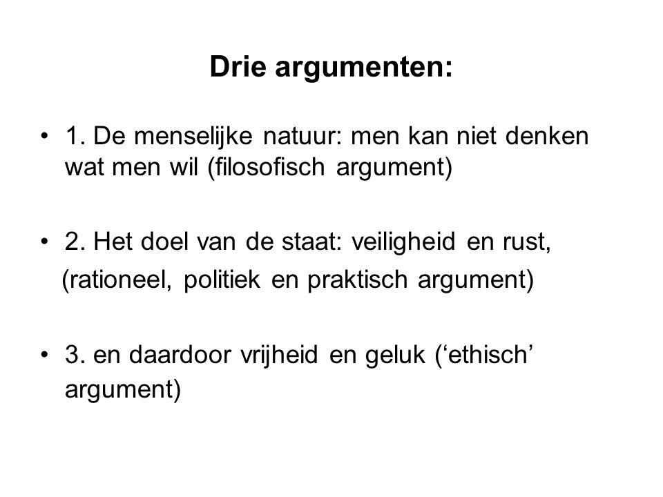 Drie argumenten: 1.De menselijke natuur: men kan niet denken wat men wil (filosofisch argument) 2.