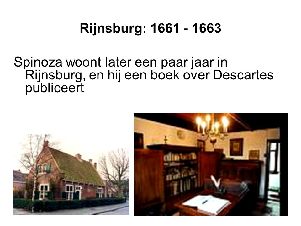 Rijnsburg: 1661 - 1663 Spinoza woont later een paar jaar in Rijnsburg, en hij een boek over Descartes publiceert