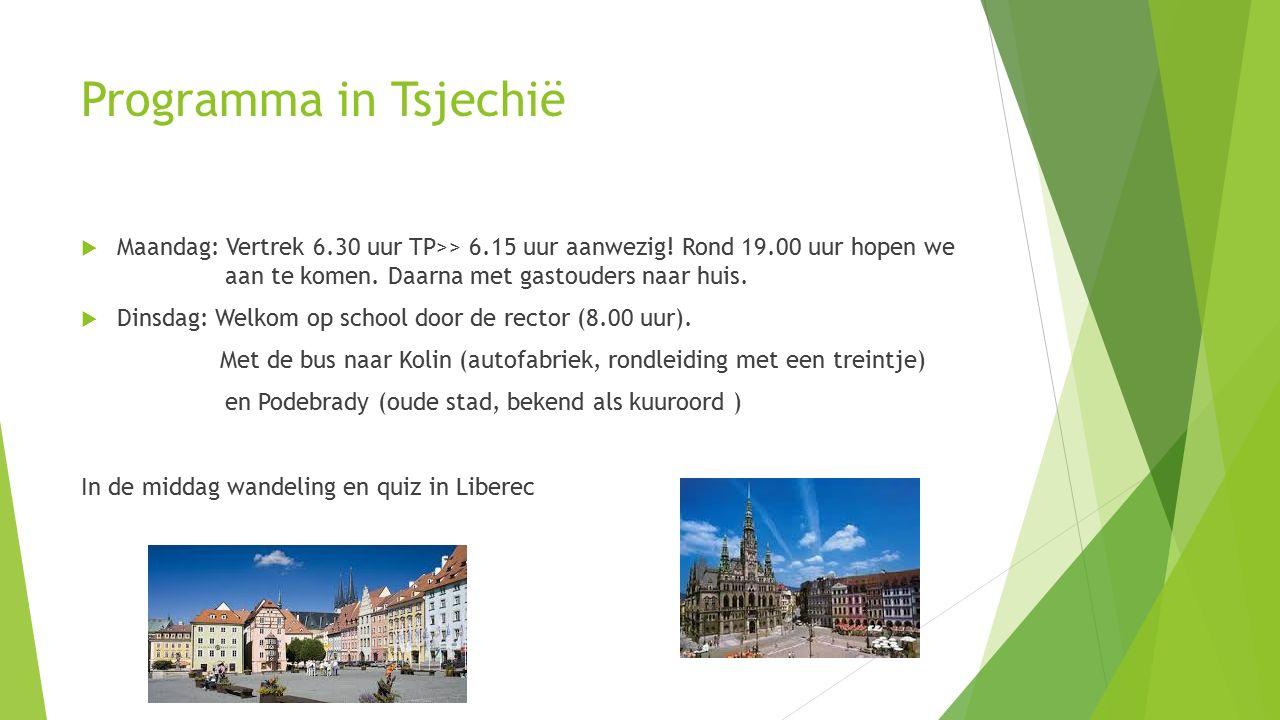 Programma in Tsjechië  Maandag: Vertrek 6.30 uur TP>> 6.15 uur aanwezig.