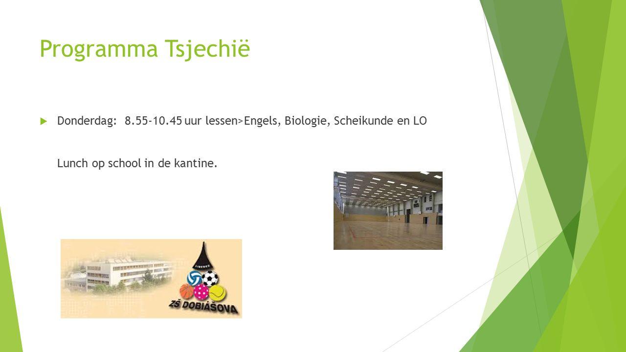 Programma Tsjechië  Donderdag: 8.55-10.45 uur lessen>Engels, Biologie, Scheikunde en LO Lunch op school in de kantine.