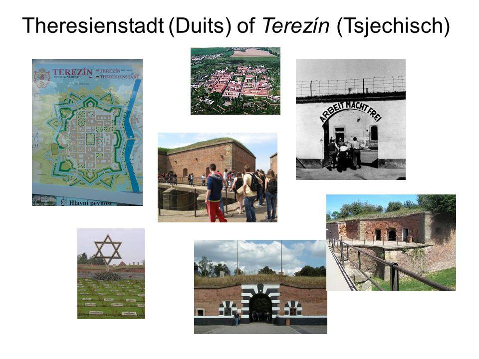 Theresienstadt (Duits) of Terezín (Tsjechisch)