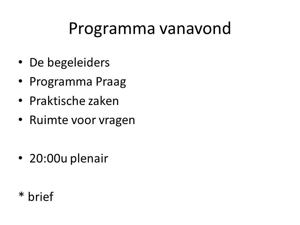 Programma vanavond De begeleiders Programma Praag Praktische zaken Ruimte voor vragen 20:00u plenair * brief