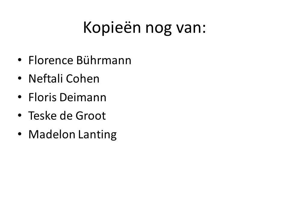 Kopieën nog van: Florence Bührmann Neftali Cohen Floris Deimann Teske de Groot Madelon Lanting